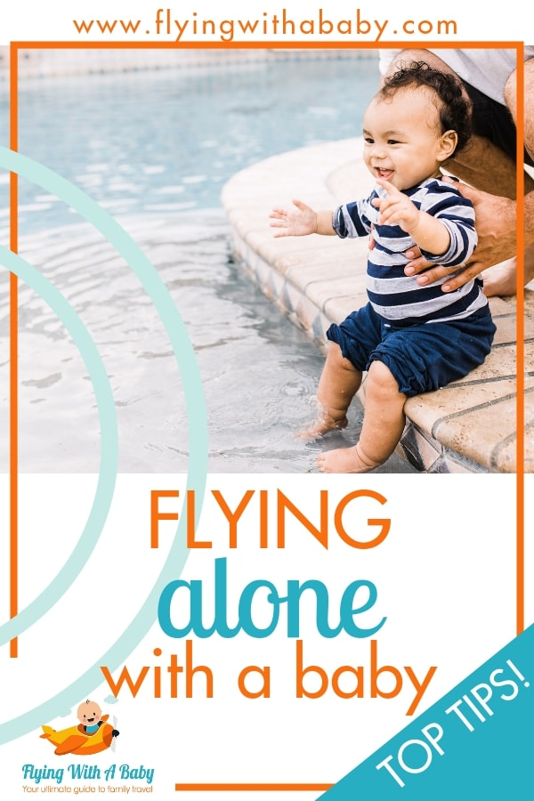 Flying alone with a baby can seem daunting, but these tips will help you travel solo with confidence! #familytravel #flyingwithababy