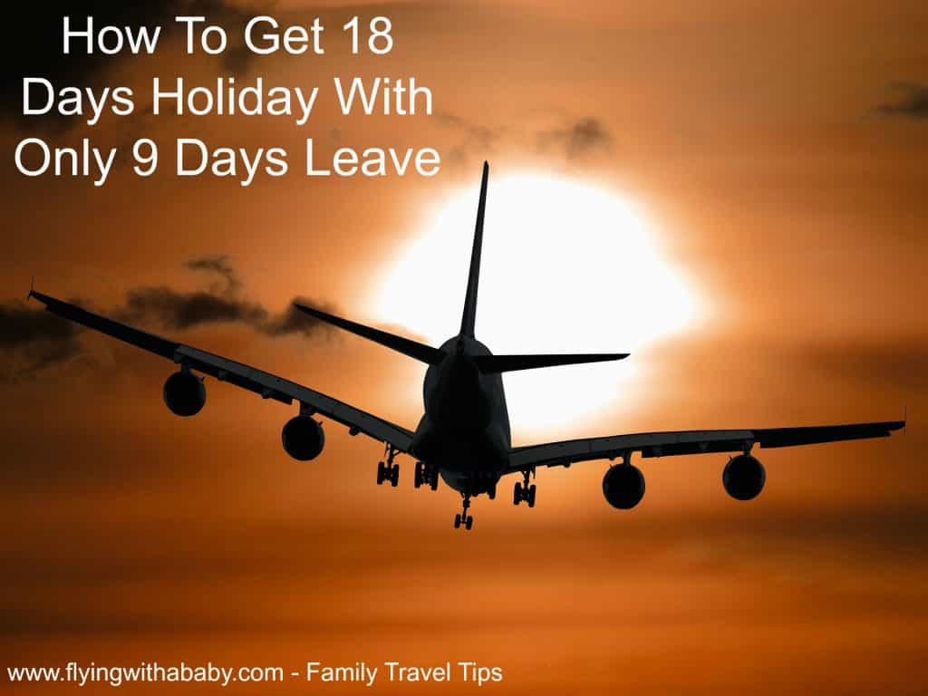 How To Get 18 Days Holiday With Only 9 Days Leave UK family holiday tips, 18 Days Holiday