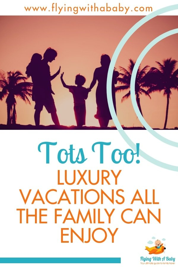 Tots Too! Luxury Vacations for all the family #familytravel