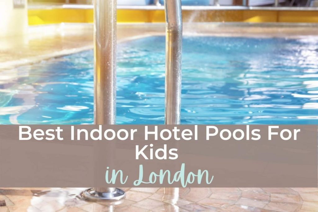 Best Indoor Hotel Pools For Kids In London
